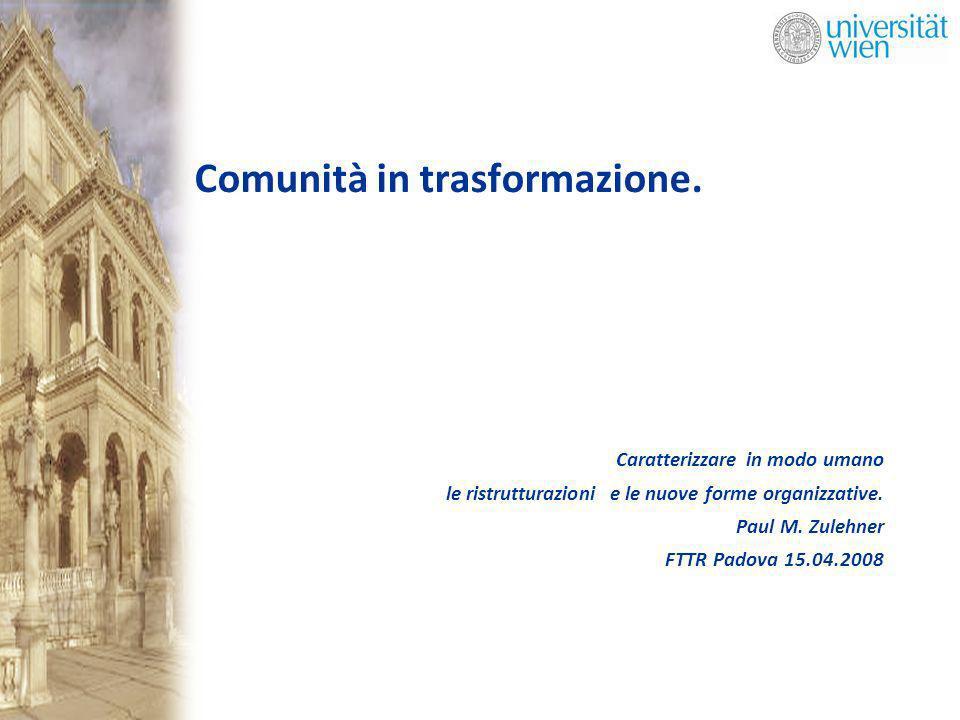Caratterizzare in modo umano le ristrutturazioni e le nuove forme organizzative. Paul M. Zulehner FTTR Padova 15.04.2008 Comunità in trasformazione.