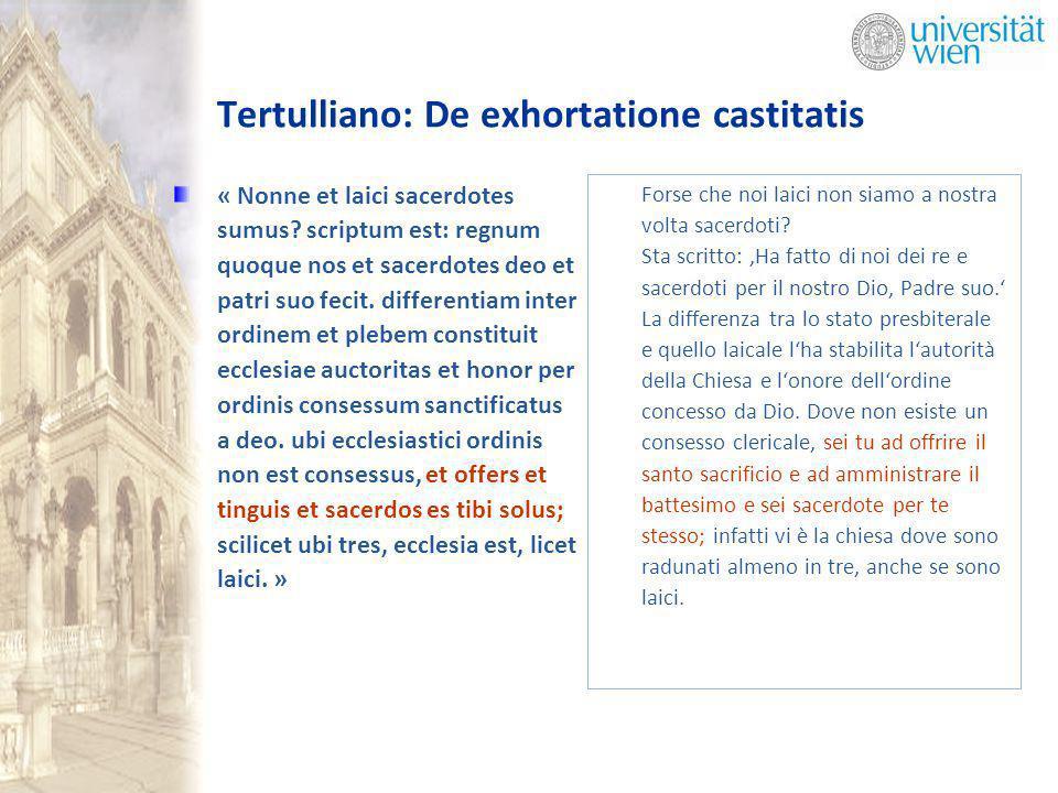 Tertulliano: De exhortatione castitatis « Nonne et laici sacerdotes sumus? scriptum est: regnum quoque nos et sacerdotes deo et patri suo fecit. diffe