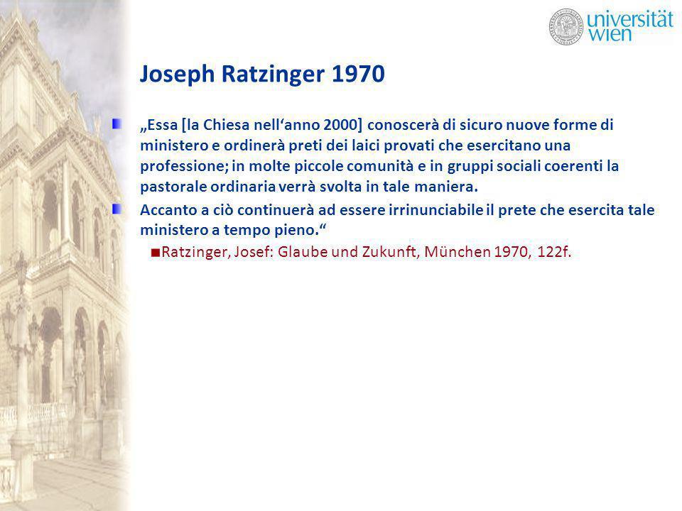 Joseph Ratzinger 1970 Essa [la Chiesa nellanno 2000] conoscerà di sicuro nuove forme di ministero e ordinerà preti dei laici provati che esercitano una professione; in molte piccole comunità e in gruppi sociali coerenti la pastorale ordinaria verrà svolta in tale maniera.