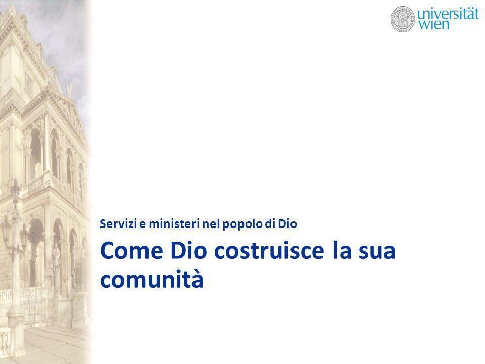 Come Dio costruisce la sua comunità Servizi e ministeri nel popolo di Dio