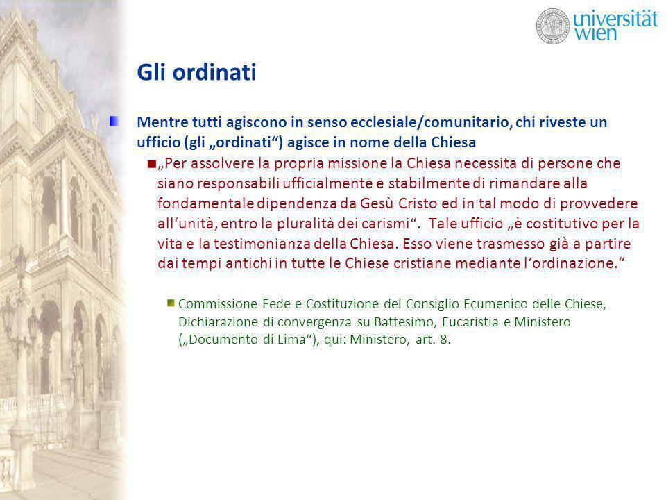 Gli ordinati Mentre tutti agiscono in senso ecclesiale/comunitario, chi riveste un ufficio (gli ordinati) agisce in nome della Chiesa Per assolvere la