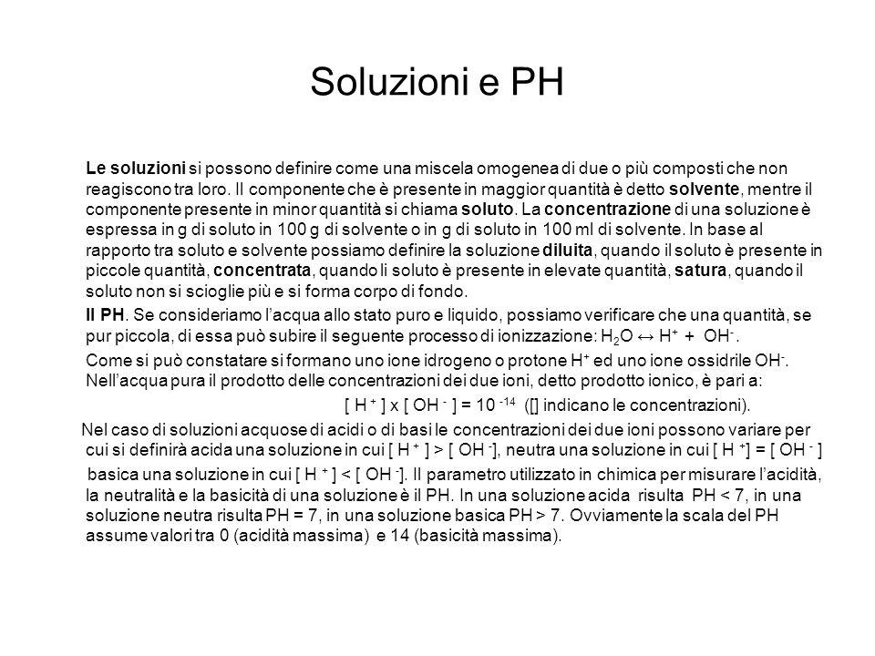 Soluzioni e PH Le soluzioni si possono definire come una miscela omogenea di due o più composti che non reagiscono tra loro. Il componente che è prese