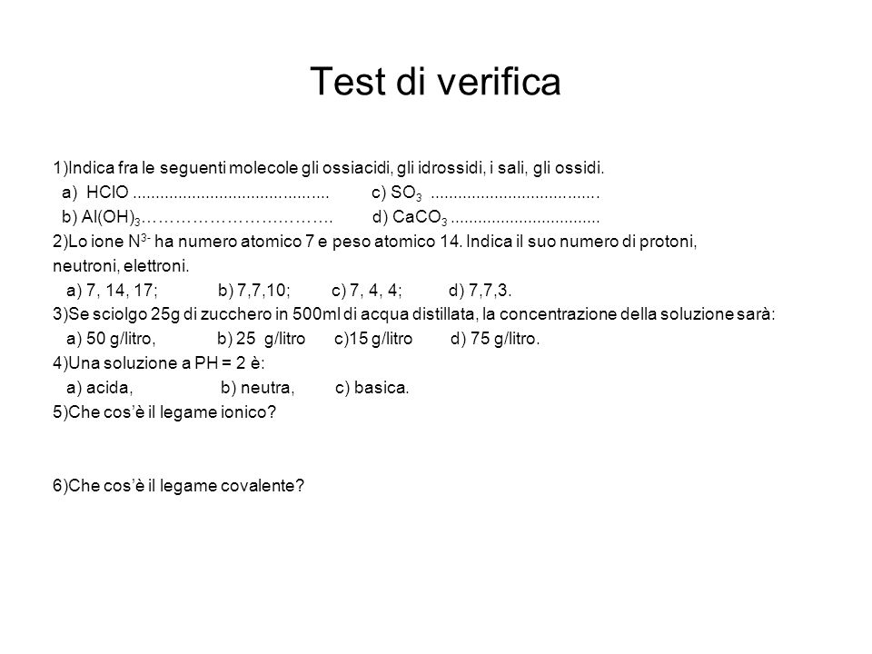 Test di verifica 1)Indica fra le seguenti molecole gli ossiacidi, gli idrossidi, i sali, gli ossidi. a) HClO..........................................