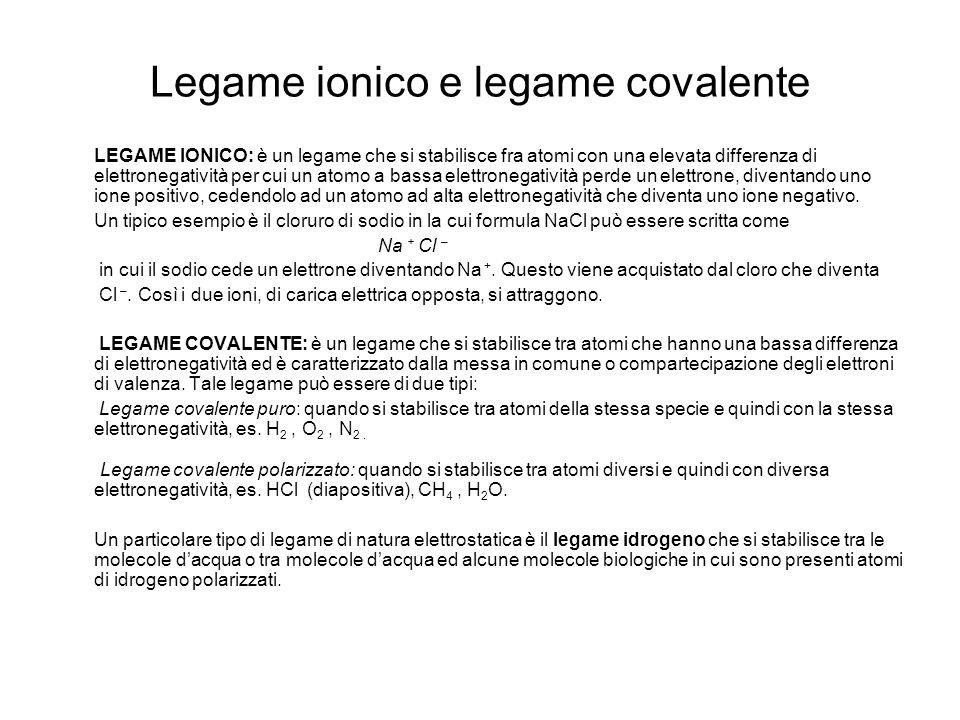 Legame ionico e legame covalente LEGAME IONICO: è un legame che si stabilisce fra atomi con una elevata differenza di elettronegatività per cui un ato