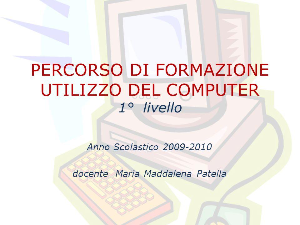 PERCORSO DI FORMAZIONE UTILIZZO DEL COMPUTER 1° livello Anno Scolastico 2009-2010 docente Maria Maddalena Patella