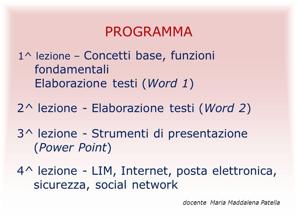 PROGRAMMA 1^ lezione – Concetti base, funzioni fondamentali Elaborazione testi (Word 1) 2^ lezione - Elaborazione testi (Word 2) 3^ lezione - Strument