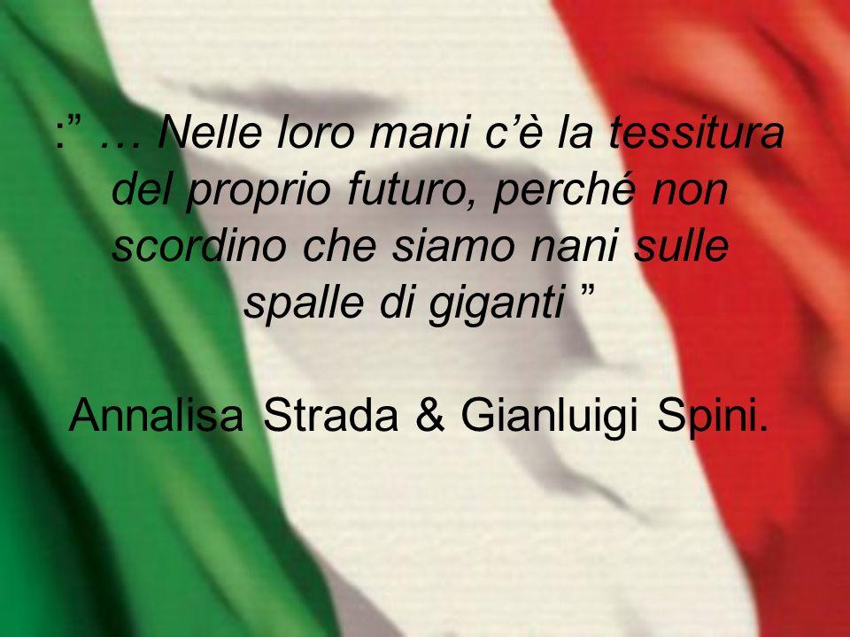 : … Nelle loro mani cè la tessitura del proprio futuro, perché non scordino che siamo nani sulle spalle di giganti Annalisa Strada & Gianluigi Spini.
