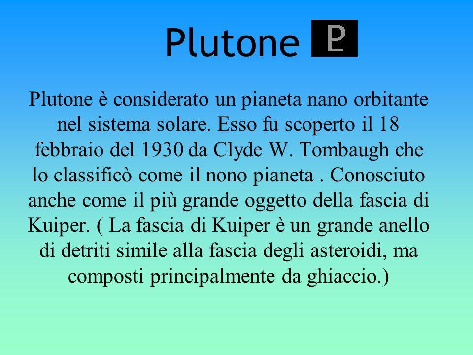 Plutone Plutone è considerato un pianeta nano orbitante nel sistema solare. Esso fu scoperto il 18 febbraio del 1930 da Clyde W. Tombaugh che lo class