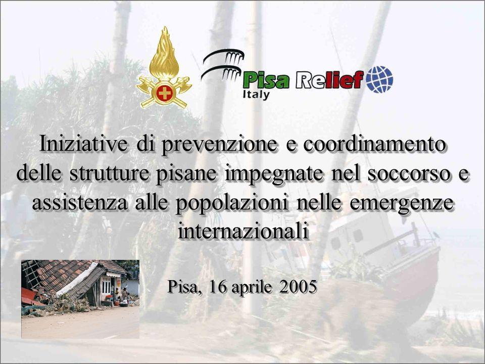 Iniziative di prevenzione e coordinamento delle strutture pisane impegnate nel soccorso e assistenza alle popolazioni nelle emergenze internazionali Pisa, 16 aprile 2005