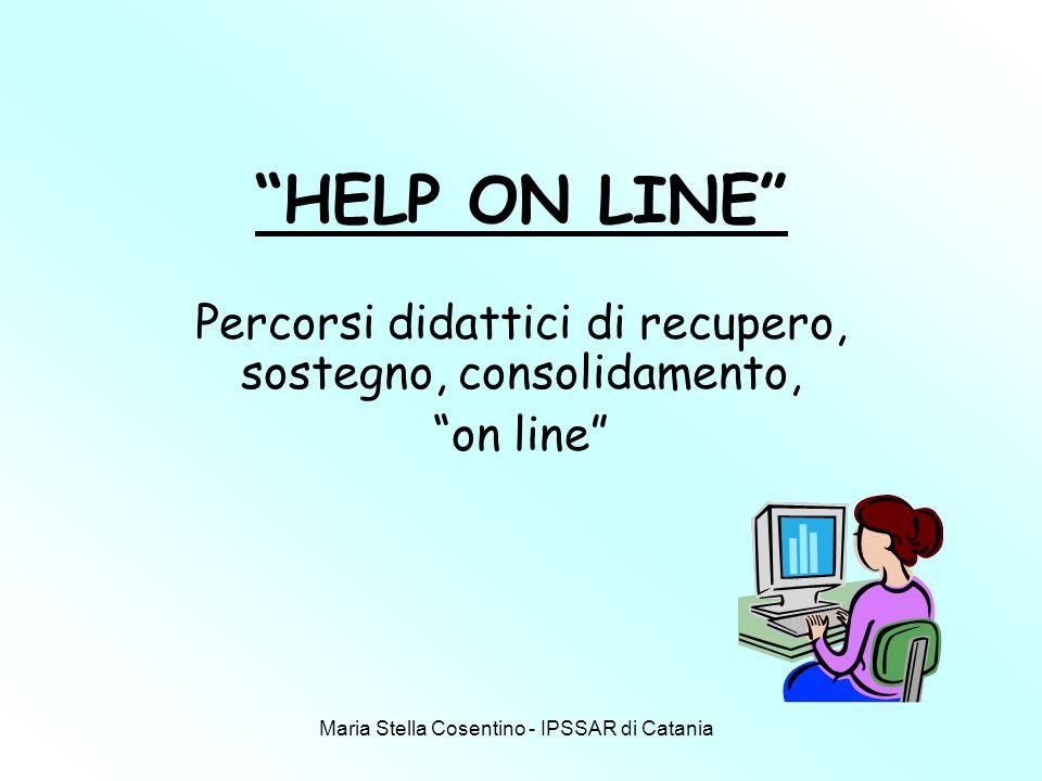 Maria Stella Cosentino - IPSSAR di Catania HELP ON LINE Percorsi didattici di recupero, sostegno, consolidamento, on line