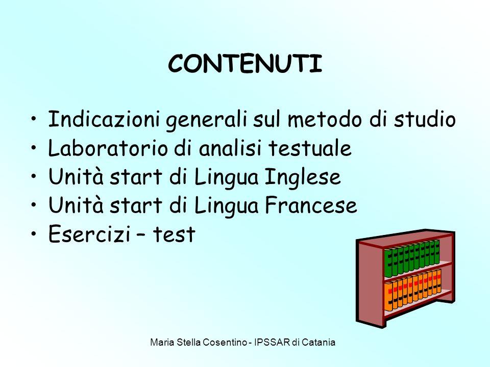 Maria Stella Cosentino - IPSSAR di Catania CONTENUTI Indicazioni generali sul metodo di studio Laboratorio di analisi testuale Unità start di Lingua Inglese Unità start di Lingua Francese Esercizi – test
