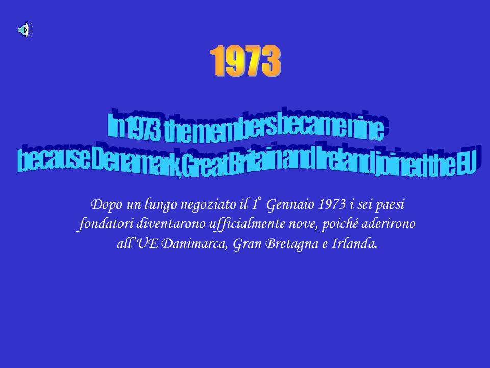 Dopo un lungo negoziato il 1° Gennaio 1973 i sei paesi fondatori diventarono ufficialmente nove, poiché aderirono allUE Danimarca, Gran Bretagna e Irlanda.