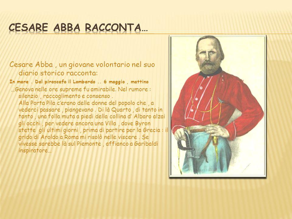 Cesare Abba, un giovane volontario nel suo diario storico racconta: In mare. Dal piroscafo il Lombardo.. 6 maggio, mattino …Genova nelle ore supreme f