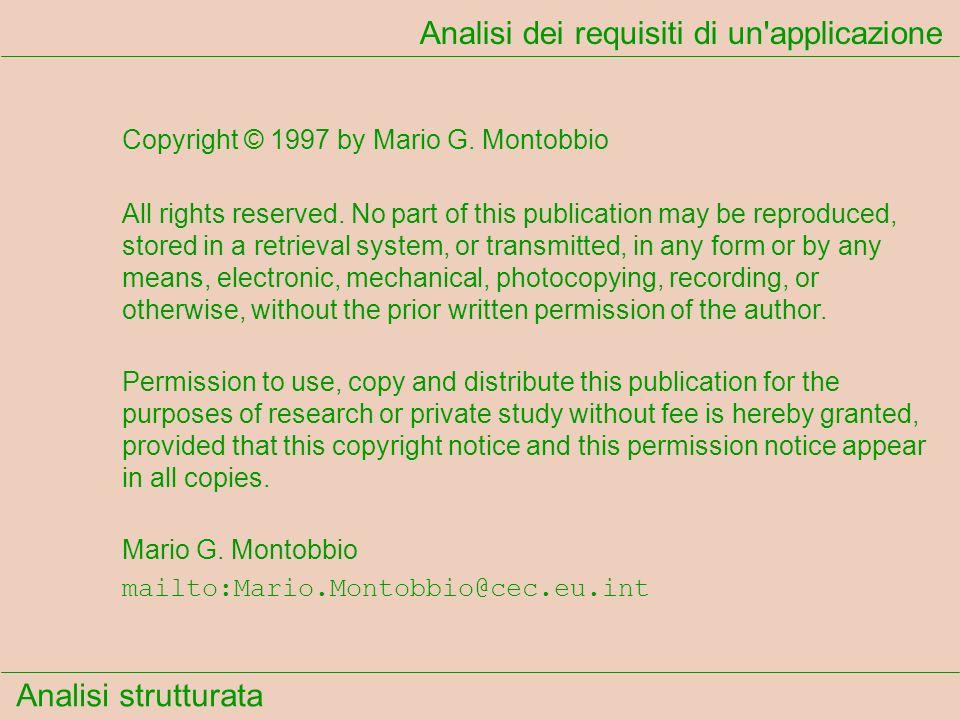 Analisi strutturata Analisi dei requisiti di un'applicazione Copyright © 1997 by Mario G. Montobbio All rights reserved. No part of this publication m