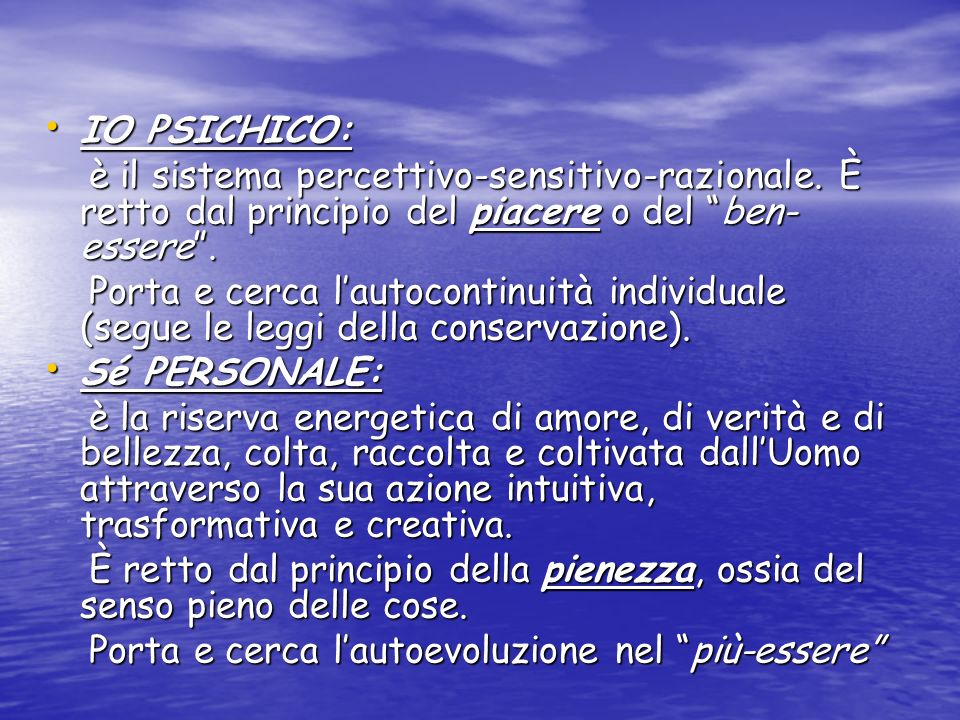 IO PSICHICO: IO PSICHICO: è il sistema percettivo-sensitivo-razionale. È retto dal principio del piacere o del ben- essere. è il sistema percettivo-se