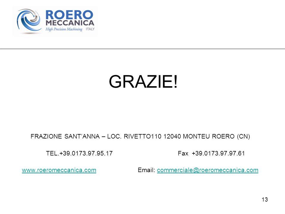 13 GRAZIE! FRAZIONE SANTANNA – LOC. RIVETTO110 12040 MONTEU ROERO (CN) TEL.+39.0173.97.95.17 Fax +39.0173.97.97.61 www.roeromeccanica.comwww.roeromecc