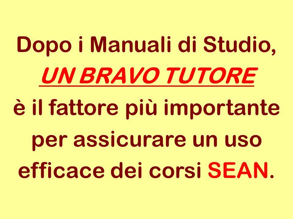 Dopo i Manuali di Studio, UN BRAVO TUTORE è il fattore più importante per assicurare un uso efficace dei corsi SEAN.