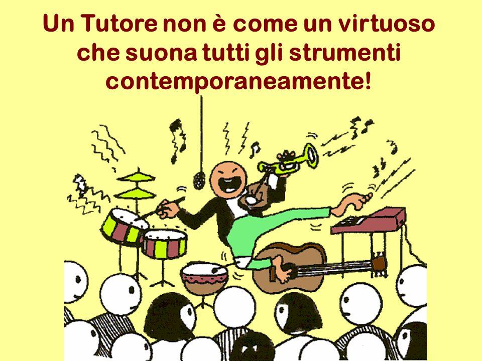 Un Tutore non è come un virtuoso che suona tutti gli strumenti contemporaneamente!