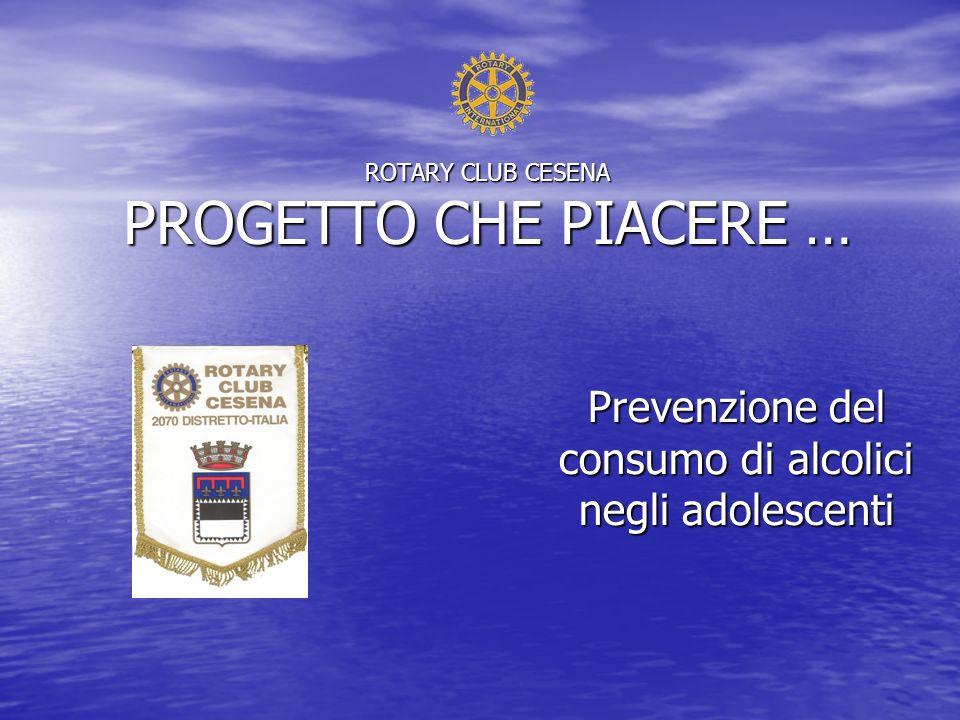 ROTARY CLUB CESENA PROGETTO CHE PIACERE … Prevenzione del consumo di alcolici negli adolescenti