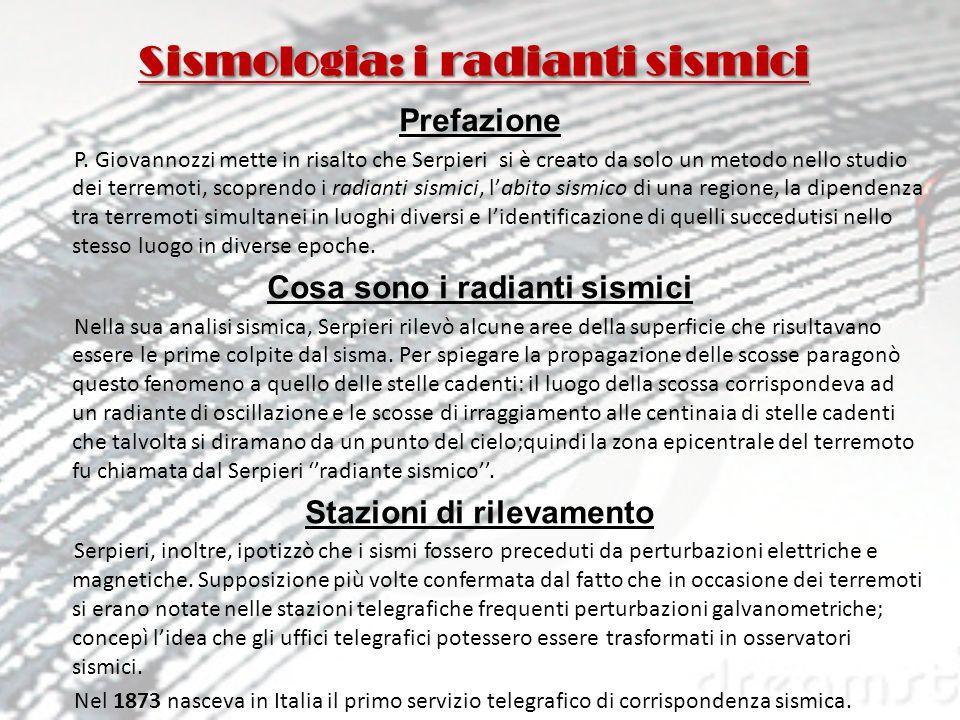 Sismologia: i radianti sismici Prefazione P. Giovannozzi mette in risalto che Serpieri si è creato da solo un metodo nello studio dei terremoti, scopr