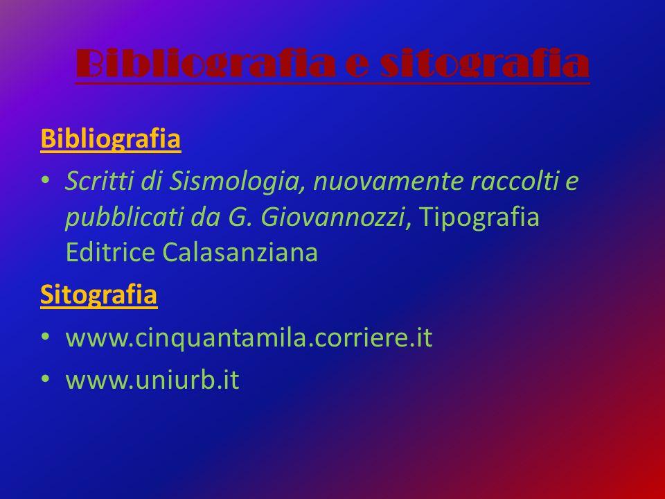 Bibliografia e sitografia Bibliografia Scritti di Sismologia, nuovamente raccolti e pubblicati da G. Giovannozzi, Tipografia Editrice Calasanziana Sit
