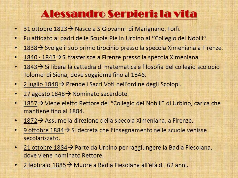 Alessandro Serpieri: la vita 31 ottobre 1823 Nasce a S.Giovanni di Marignano, Forlì. Fu affidato ai padri delle Scuole Pie in Urbino al Collegio dei N