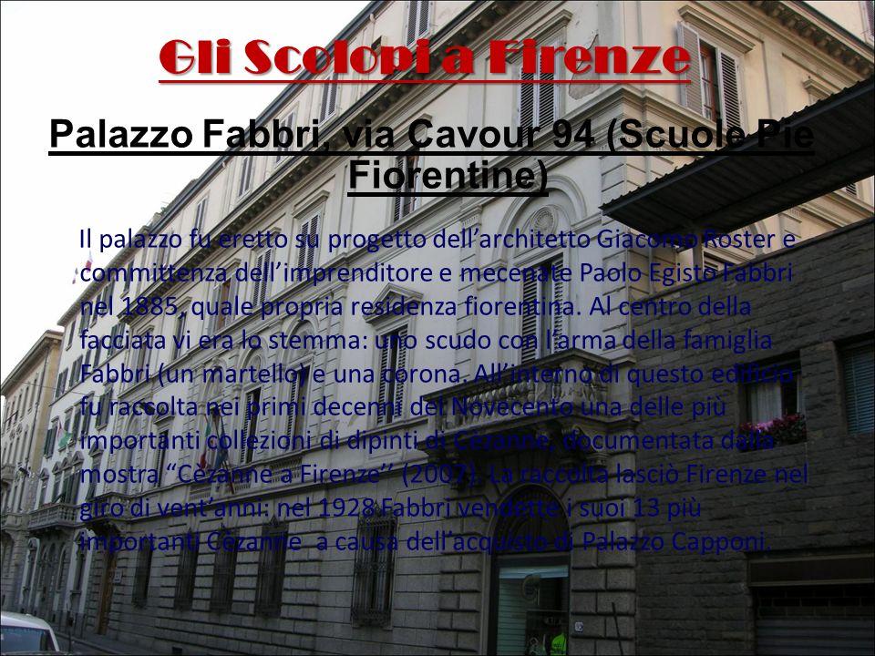 Gli Scolopi a Firenze Palazzo Fabbri, via Cavour 94 (Scuole Pie Fiorentine) Il palazzo fu eretto su progetto dellarchitetto Giacomo Roster e committen