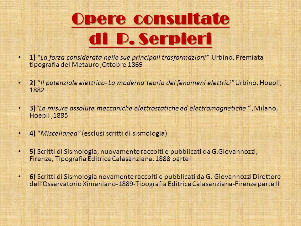 Opere consultate di P. Serpieri 1) La forza considerata nelle sue principali trasformazioni Urbino, Premiata tipografia del Metauro,Ottobre 1869 2) Il