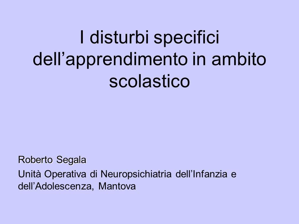 I disturbi specifici dellapprendimento in ambito scolastico Roberto Segala Unità Operativa di Neuropsichiatria dellInfanzia e dellAdolescenza, Mantova