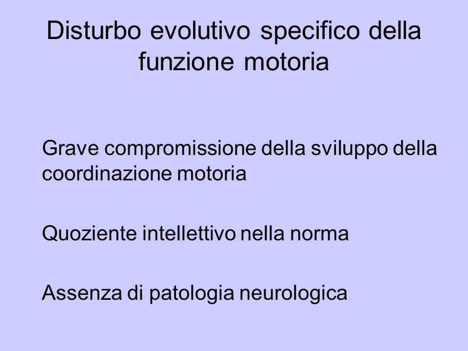Disturbo evolutivo specifico della funzione motoria Grave compromissione della sviluppo della coordinazione motoria Quoziente intellettivo nella norma