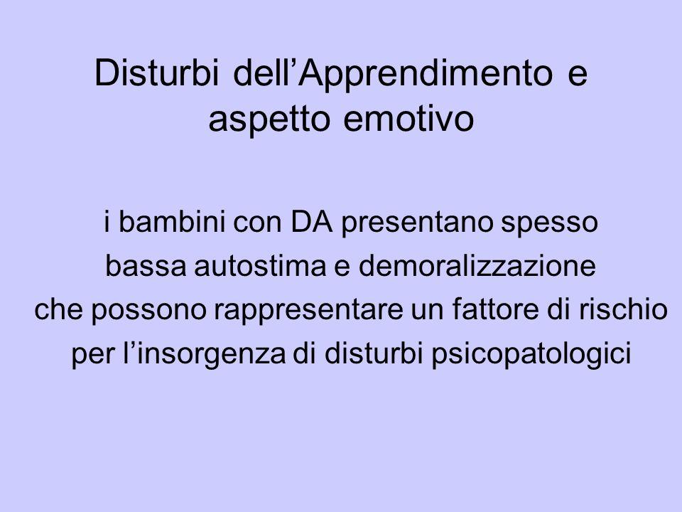 Disturbi dellApprendimento e aspetto emotivo i bambini con DA presentano spesso bassa autostima e demoralizzazione che possono rappresentare un fattor