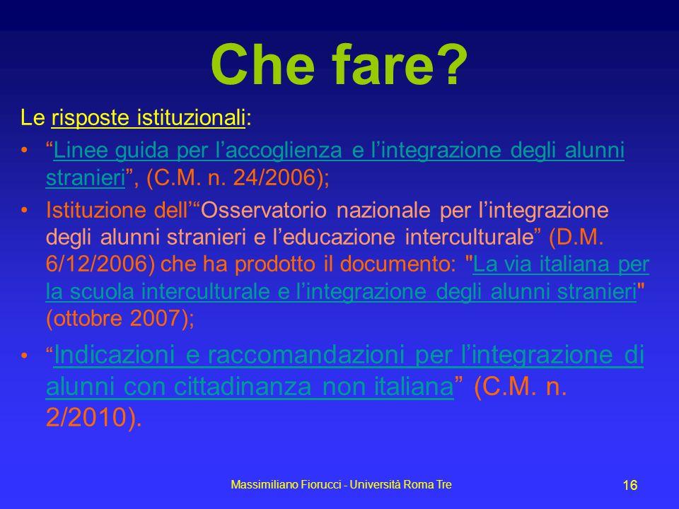Massimiliano Fiorucci - Università Roma Tre 16 Che fare? Le risposte istituzionali: Linee guida per laccoglienza e lintegrazione degli alunni stranier
