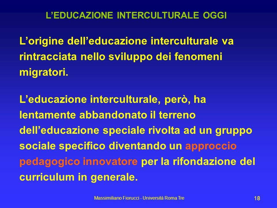 Massimiliano Fiorucci - Università Roma Tre 18 LEDUCAZIONE INTERCULTURALE OGGI Lorigine delleducazione interculturale va rintracciata nello sviluppo d
