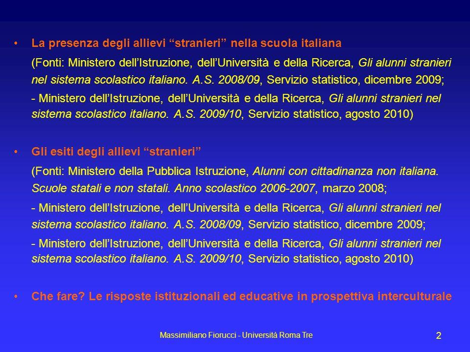 Massimiliano Fiorucci - Università Roma Tre 2 La presenza degli allievi stranieri nella scuola italiana (Fonti: Ministero dellIstruzione, dellUniversi