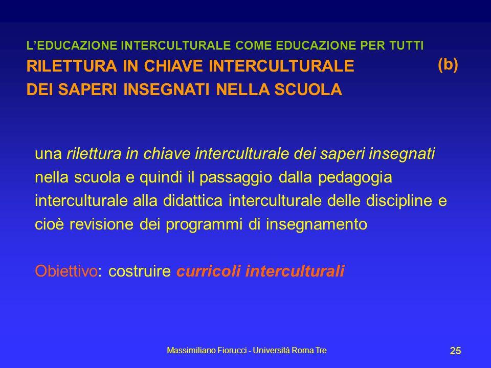 Massimiliano Fiorucci - Università Roma Tre 25 una rilettura in chiave interculturale dei saperi insegnati nella scuola e quindi il passaggio dalla pe