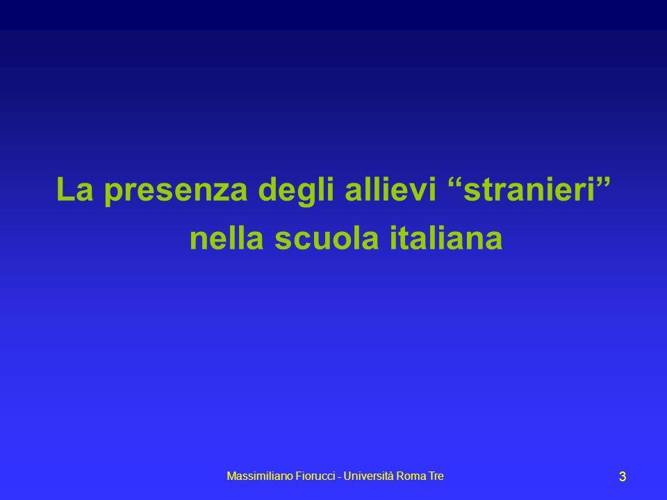 Massimiliano Fiorucci - Università Roma Tre 3 La presenza degli allievi stranieri nella scuola italiana