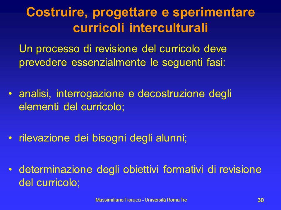 Massimiliano Fiorucci - Università Roma Tre 30 Costruire, progettare e sperimentare curricoli interculturali Un processo di revisione del curricolo de