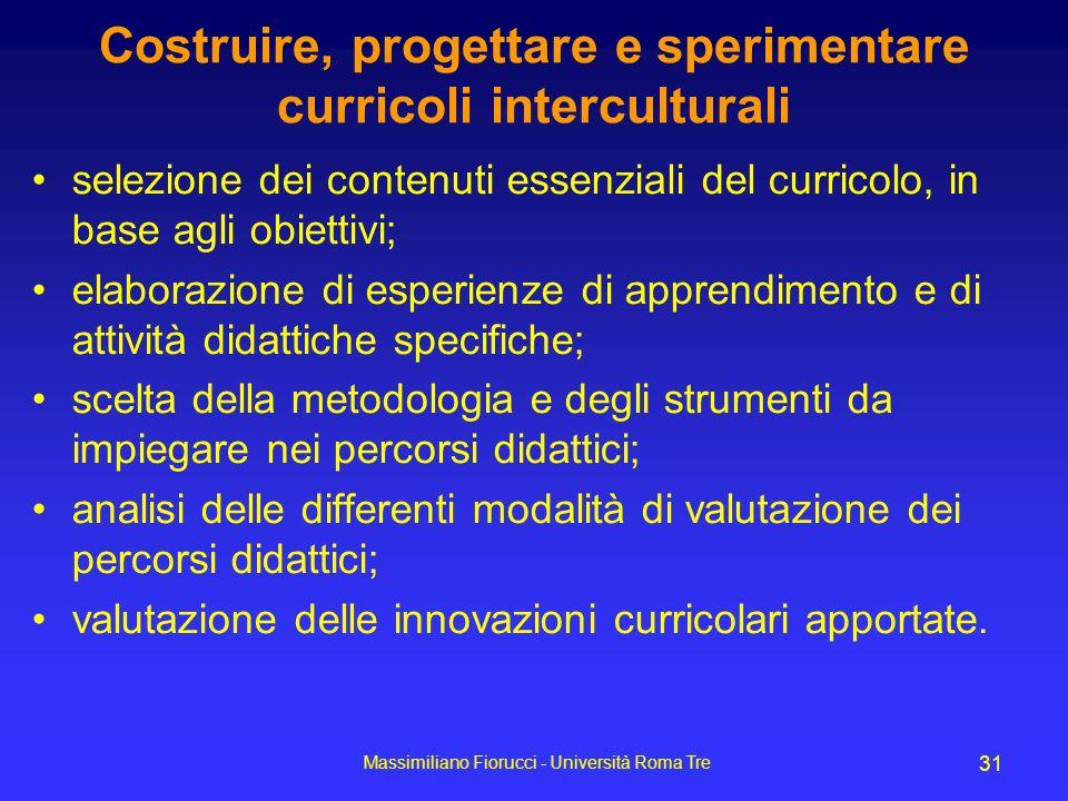 Massimiliano Fiorucci - Università Roma Tre 31 Costruire, progettare e sperimentare curricoli interculturali selezione dei contenuti essenziali del cu
