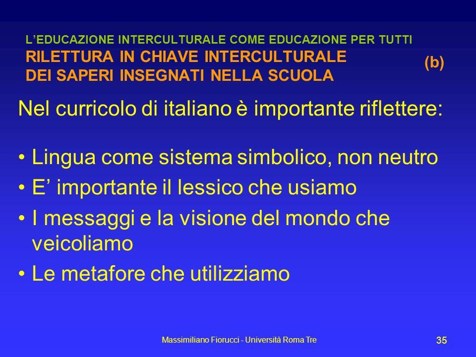 Massimiliano Fiorucci - Università Roma Tre 35 LEDUCAZIONE INTERCULTURALE COME EDUCAZIONE PER TUTTI RILETTURA IN CHIAVE INTERCULTURALE DEI SAPERI INSE