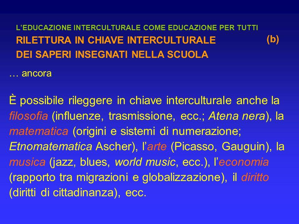 … ancora È possibile rileggere in chiave interculturale anche la filosofia (influenze, trasmissione, ecc.; Atena nera), la matematica (origini e siste