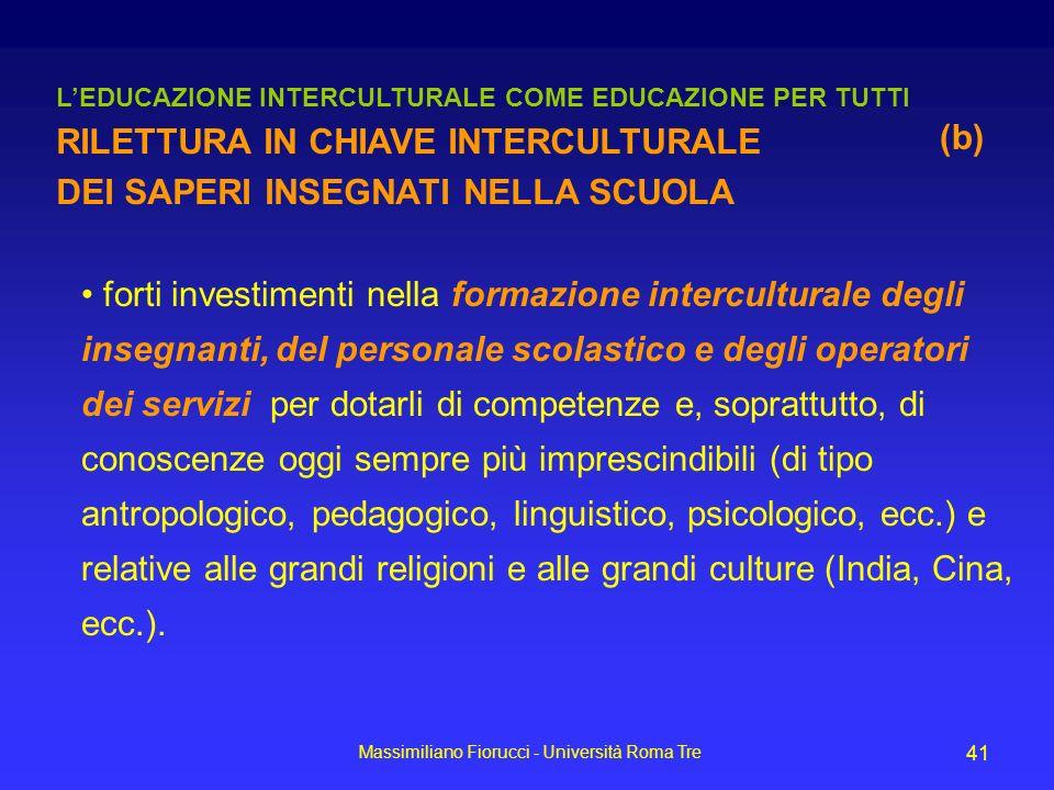 Massimiliano Fiorucci - Università Roma Tre 41 forti investimenti nella formazione interculturale degli insegnanti, del personale scolastico e degli o