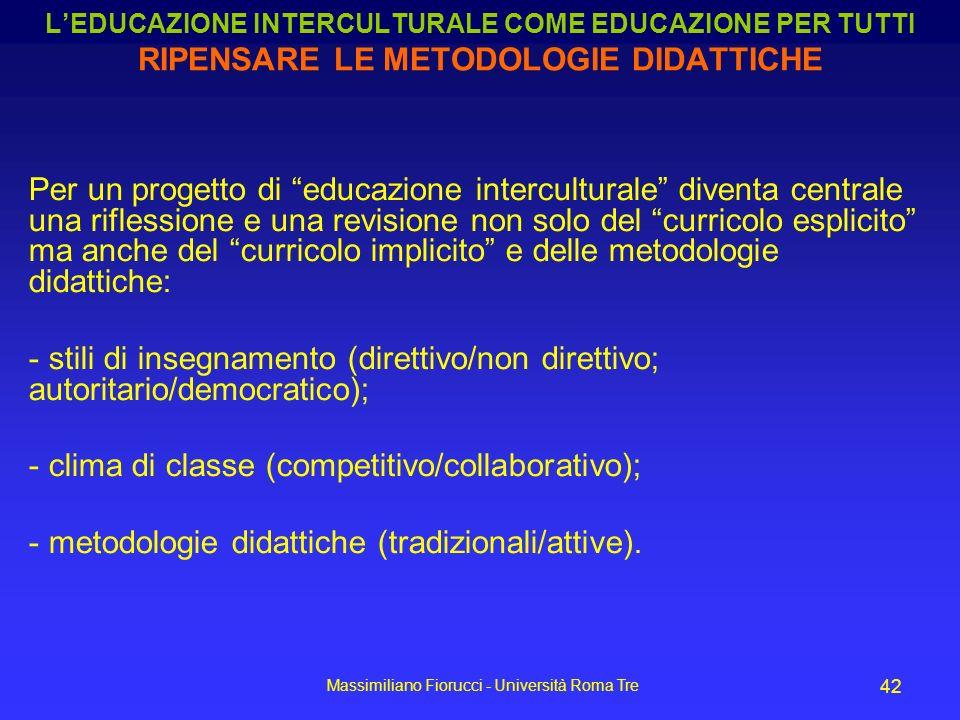 Massimiliano Fiorucci - Università Roma Tre 42 Per un progetto di educazione interculturale diventa centrale una riflessione e una revisione non solo