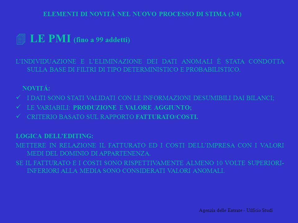 Agenzia delle Entrate - Ufficio Studi ELEMENTI DI NOVITÁ NEL NUOVO PROCESSO DI STIMA (3/4) 4 LE PMI (fino a 99 addetti) LINDIVIDUAZIONE E LELIMINAZIONE DEI DATI ANOMALI È STATA CONDOTTA SULLA BASE DI FILTRI DI TIPO DETERMINISTICO E PROBABILISTICO.