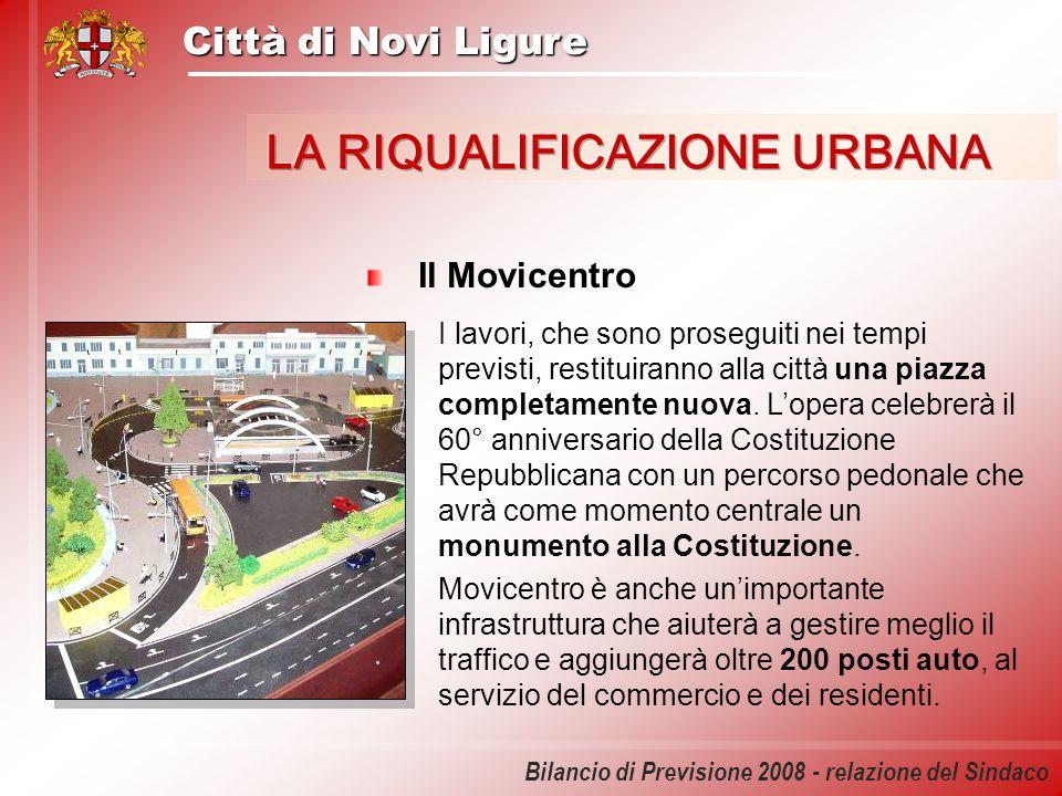 Città di Novi Ligure Bilancio di Previsione 2008 - relazione del Sindaco Il Movicentro I lavori, che sono proseguiti nei tempi previsti, restituiranno
