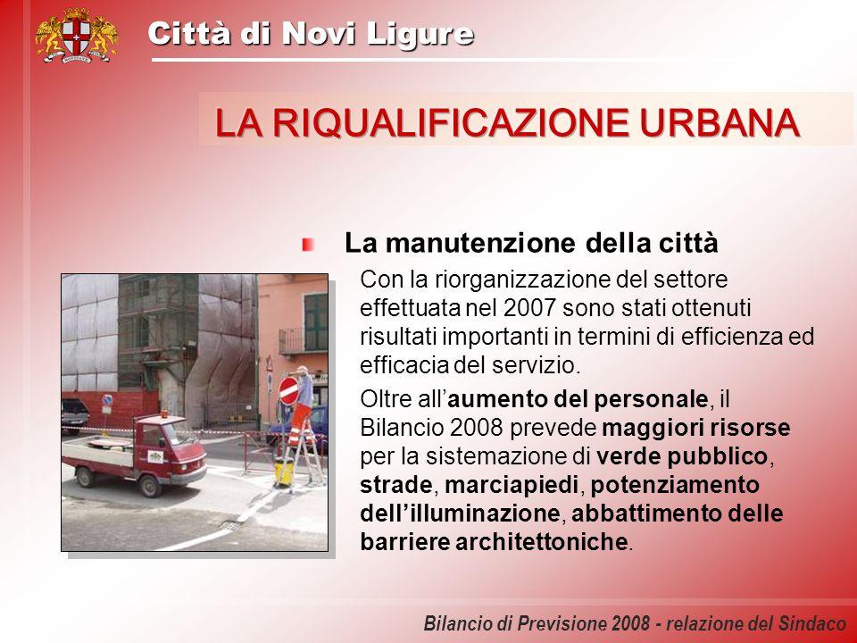 Città di Novi Ligure Bilancio di Previsione 2008 - relazione del Sindaco La manutenzione della città Con la riorganizzazione del settore effettuata ne