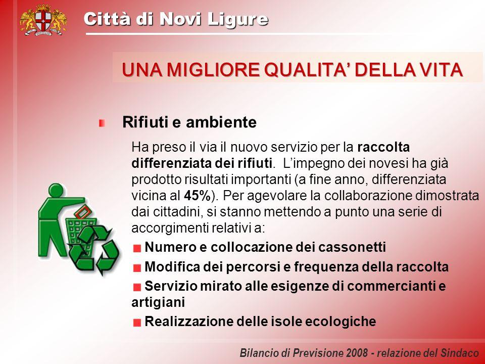 Città di Novi Ligure Bilancio di Previsione 2008 - relazione del Sindaco Rifiuti e ambiente Ha preso il via il nuovo servizio per la raccolta differen