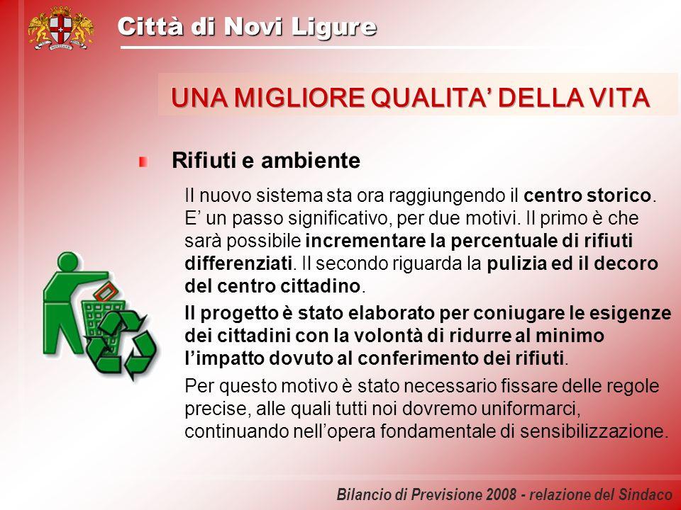 Città di Novi Ligure Bilancio di Previsione 2008 - relazione del Sindaco Rifiuti e ambiente Il nuovo sistema sta ora raggiungendo il centro storico. E