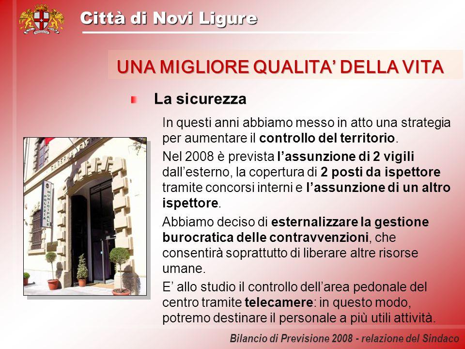 Città di Novi Ligure Bilancio di Previsione 2008 - relazione del Sindaco La sicurezza In questi anni abbiamo messo in atto una strategia per aumentare