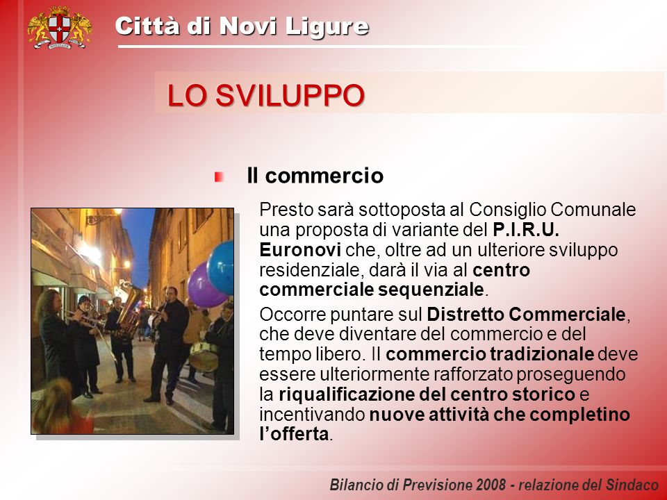 Città di Novi Ligure Bilancio di Previsione 2008 - relazione del Sindaco Il commercio Presto sarà sottoposta al Consiglio Comunale una proposta di var