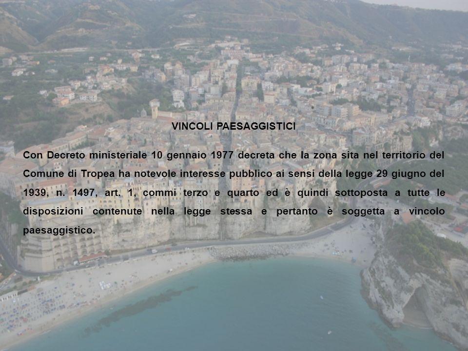 VINCOLI PAESAGGISTICI Con Decreto ministeriale 10 gennaio 1977 decreta che la zona sita nel territorio del Comune di Tropea ha notevole interesse pubb